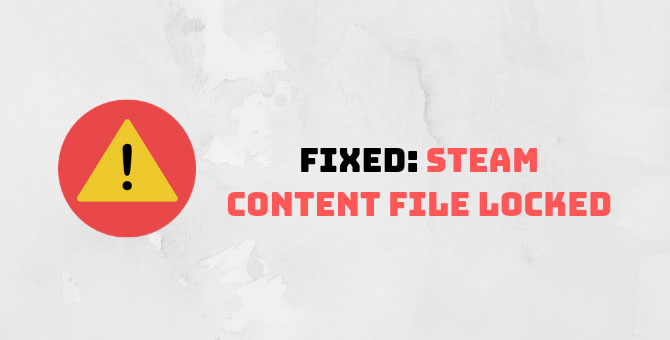 Fix Steam Content File Locked