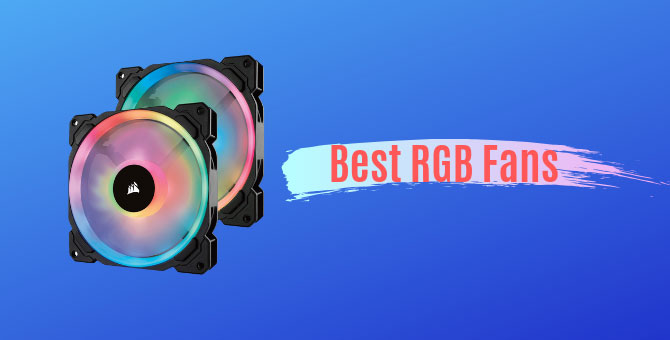 Best RGB Fans 2019 - Reviews (120mm, 140mm, 200mm)