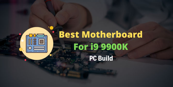 Best Motherboard For i9 9900K PC Build